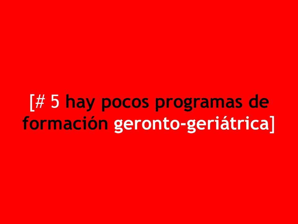 [# 5 hay pocos programas de formación geronto-geriátrica]